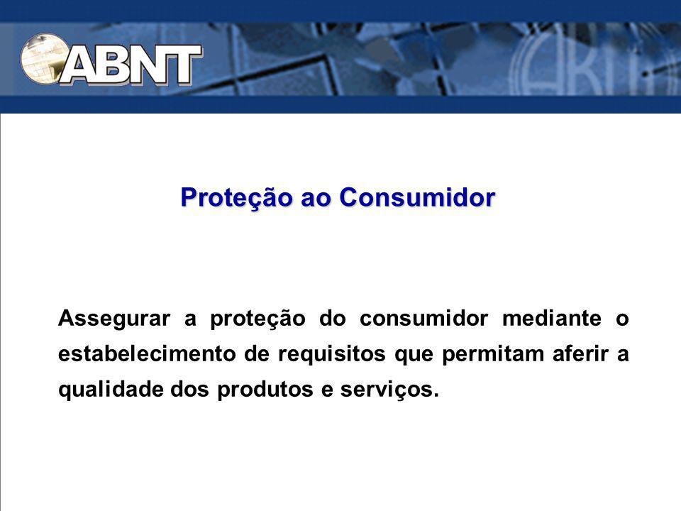 Assegurar a proteção do consumidor mediante o estabelecimento de requisitos que permitam aferir a qualidade dos produtos e serviços. Proteção ao Consu