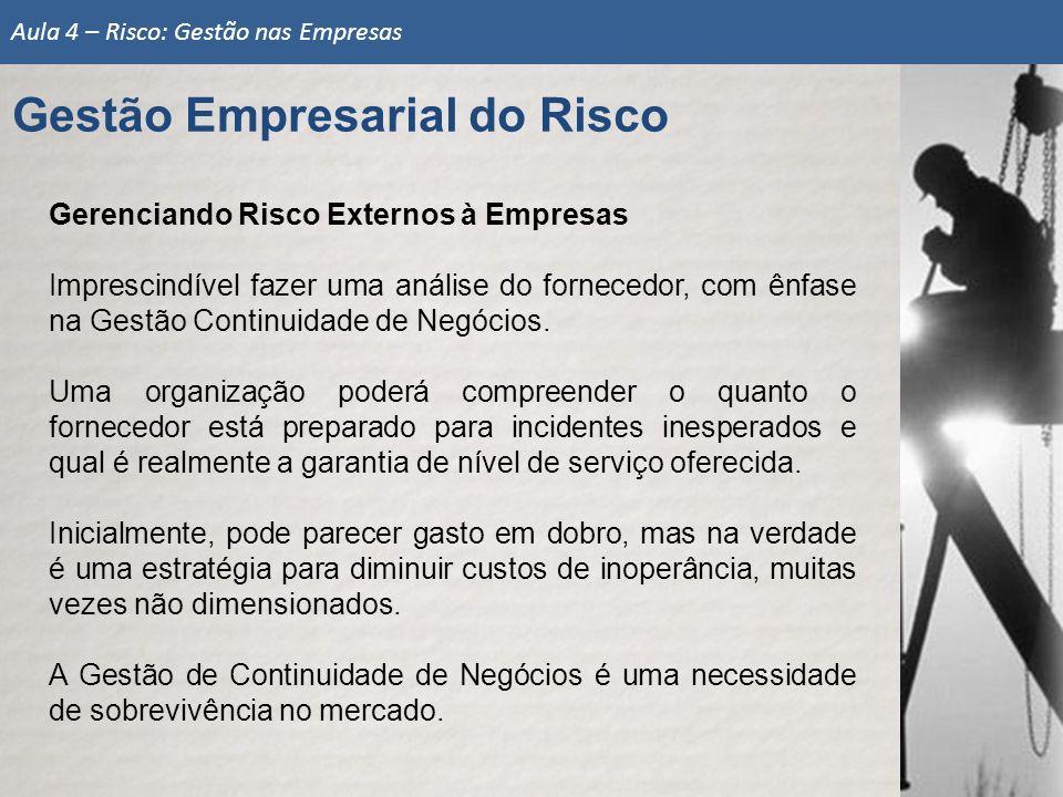 Gerenciando Risco Externos à Empresas Imprescindível fazer uma análise do fornecedor, com ênfase na Gestão Continuidade de Negócios. Uma organização p