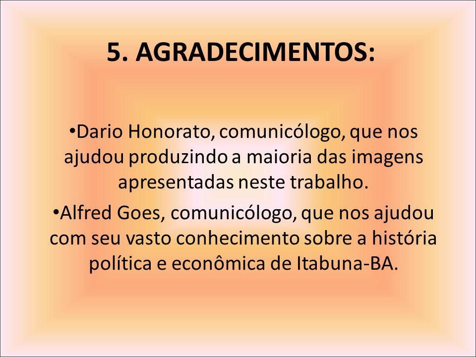 5. AGRADECIMENTOS: Dario Honorato, comunicólogo, que nos ajudou produzindo a maioria das imagens apresentadas neste trabalho. Alfred Goes, comunicólog