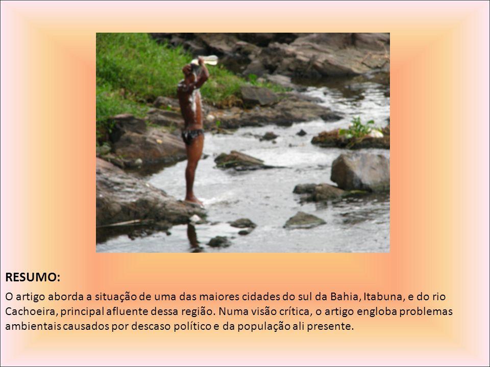 RESUMO: O artigo aborda a situação de uma das maiores cidades do sul da Bahia, Itabuna, e do rio Cachoeira, principal afluente dessa região. Numa visã