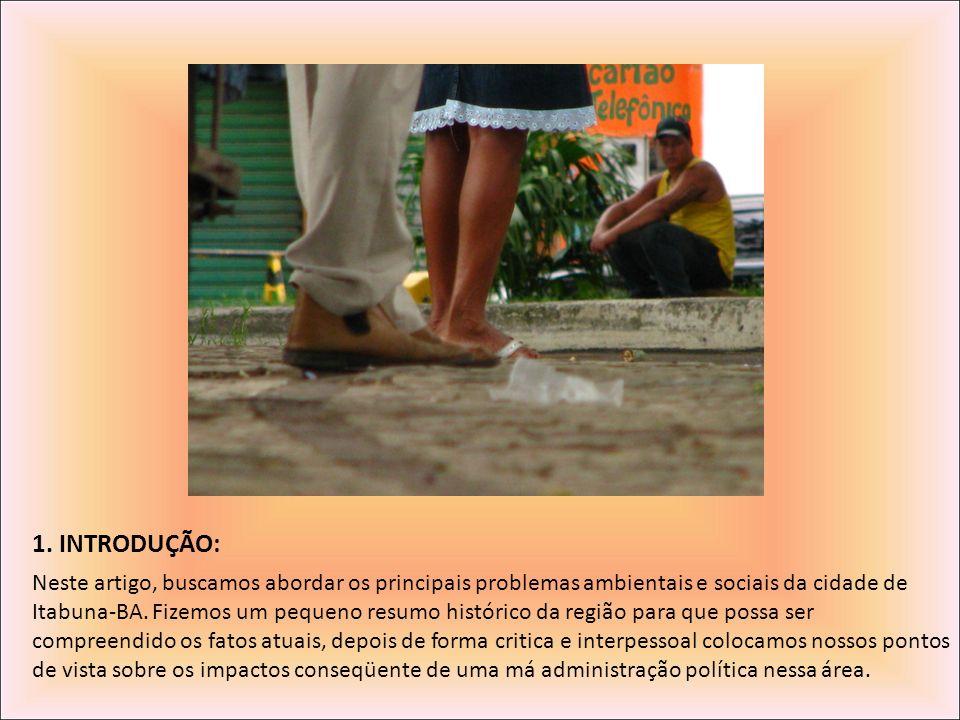 1. INTRODUÇÃO: Neste artigo, buscamos abordar os principais problemas ambientais e sociais da cidade de Itabuna-BA. Fizemos um pequeno resumo históric