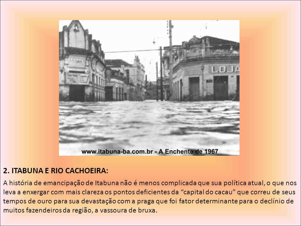 2. ITABUNA E RIO CACHOEIRA: A história de emancipação de Itabuna não é menos complicada que sua política atual, o que nos leva a enxergar com mais cla