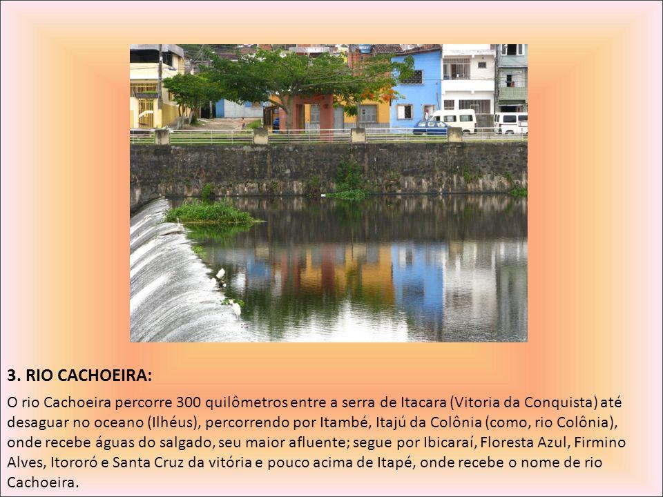 3. RIO CACHOEIRA: O rio Cachoeira percorre 300 quilômetros entre a serra de Itacara (Vitoria da Conquista) até desaguar no oceano (Ilhéus), percorrend
