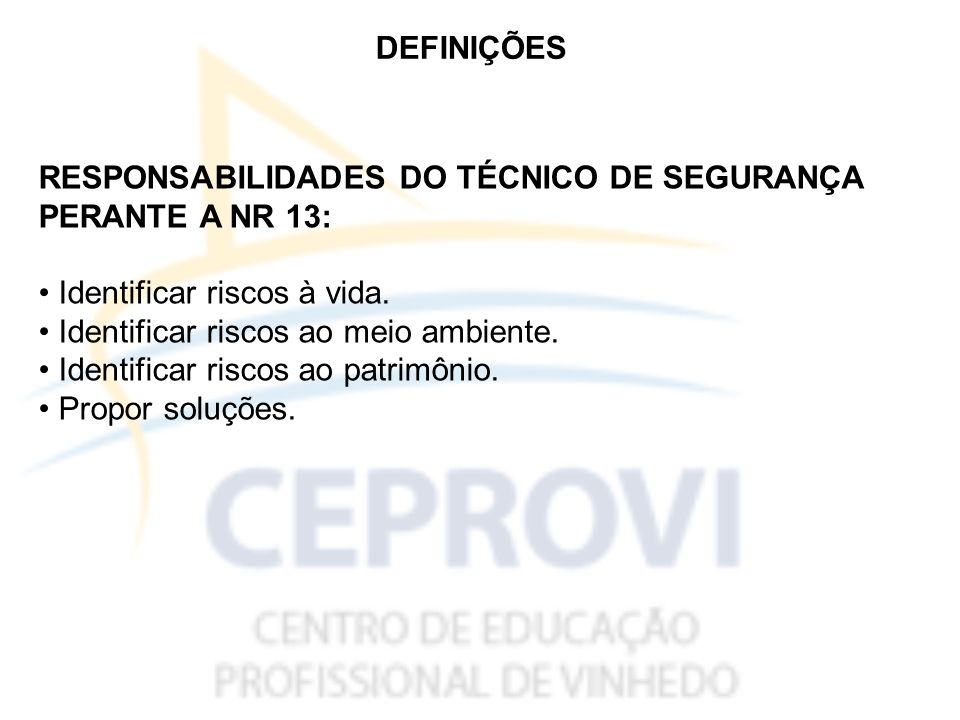 DEFINIÇÕES RESPONSABILIDADES DO TÉCNICO DE SEGURANÇA PERANTE A NR 13: Identificar riscos à vida.