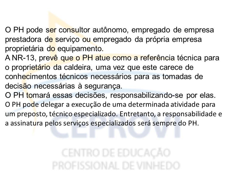 O PH pode ser consultor autônomo, empregado de empresa prestadora de serviço ou empregado da própria empresa proprietária do equipamento.