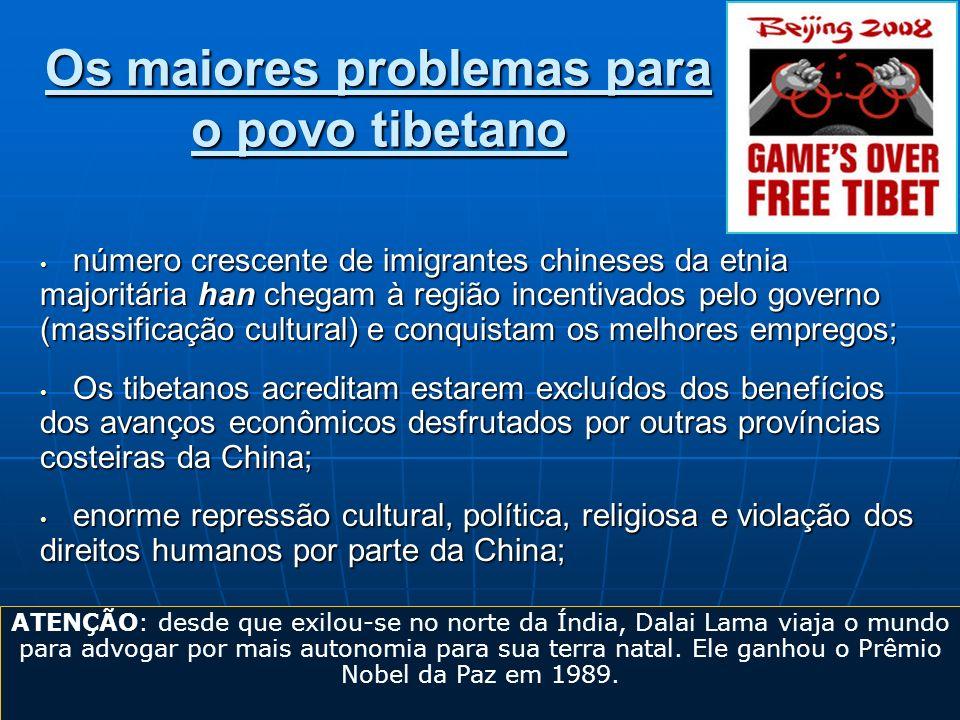 Os maiores problemas para o povo tibetano número crescente de imigrantes chineses da etnia majoritária han chegam à região incentivados pelo governo (