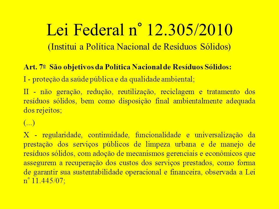Lei Federal n° 12.305/2010 (Institui a Política Nacional de Resíduos Sólidos) Art. 7 o São objetivos da Política Nacional de Resíduos Sólidos: I - pro