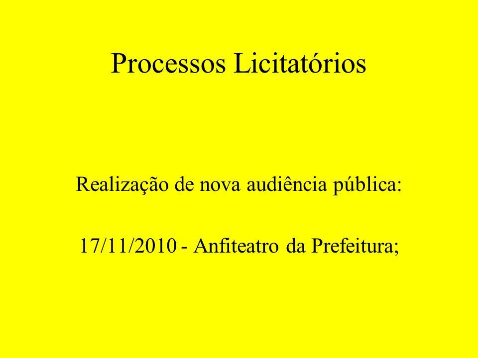 Processos Licitatórios Realização de nova audiência pública: 17/11/2010 - Anfiteatro da Prefeitura;