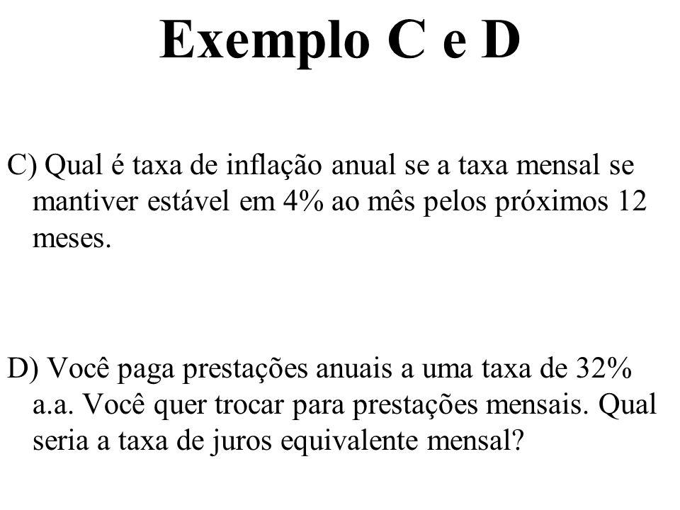 Exemplo C e D C) Qual é taxa de inflação anual se a taxa mensal se mantiver estável em 4% ao mês pelos próximos 12 meses. D) Você paga prestações anua