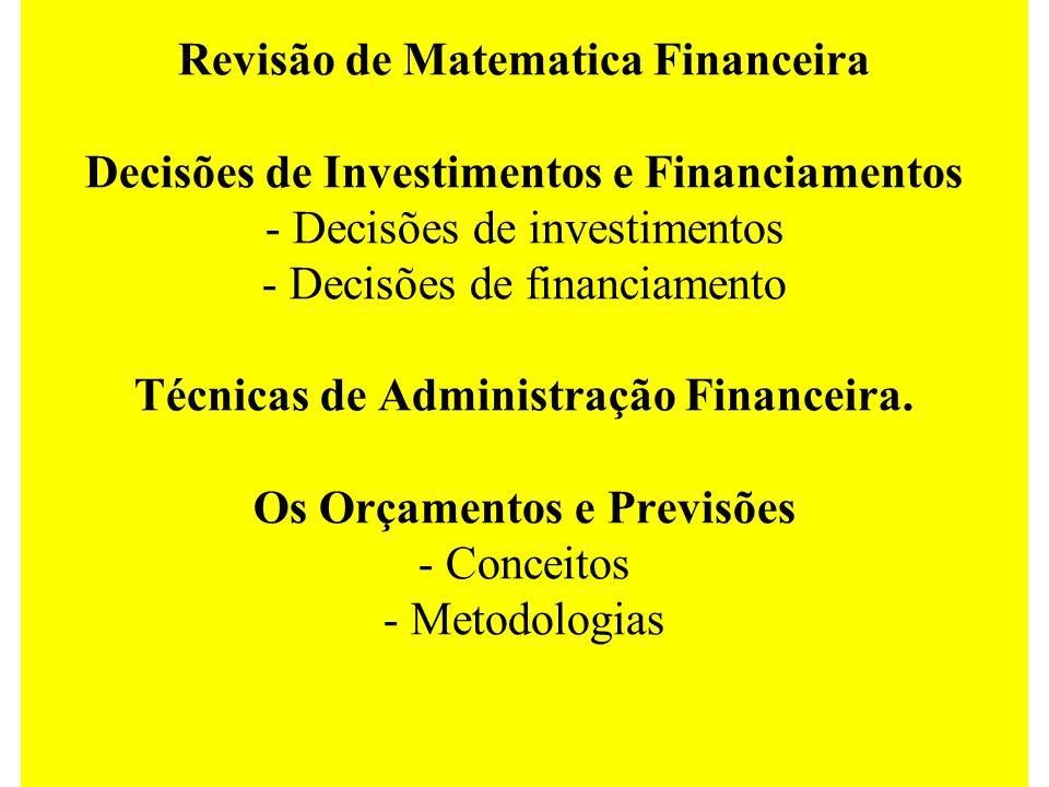 Revisão de Matematica Financeira Decisões de Investimentos e Financiamentos - Decisões de investimentos - Decisões de financiamento Técnicas de Admini