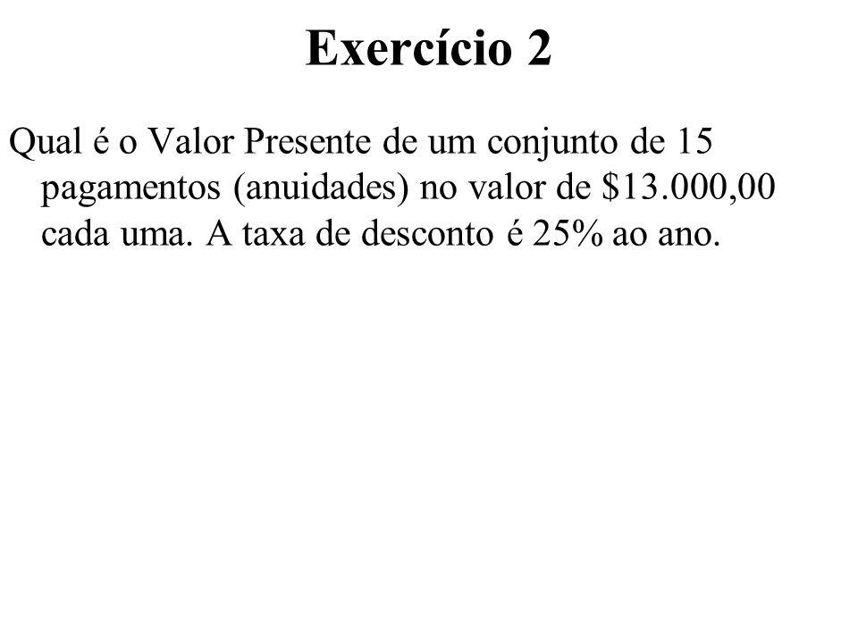 Exercício 2 Qual é o Valor Presente de um conjunto de 15 pagamentos (anuidades) no valor de $13.000,00 cada uma.