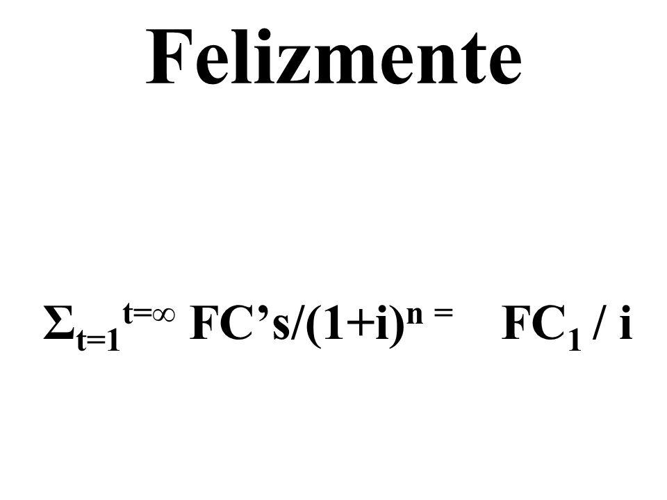 Felizmente Σ t=1 t= FCs/(1+i) n = FC 1 / i
