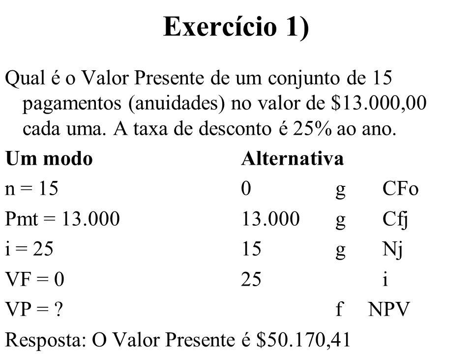 Exercício 1) Qual é o Valor Presente de um conjunto de 15 pagamentos (anuidades) no valor de $13.000,00 cada uma. A taxa de desconto é 25% ao ano. Um