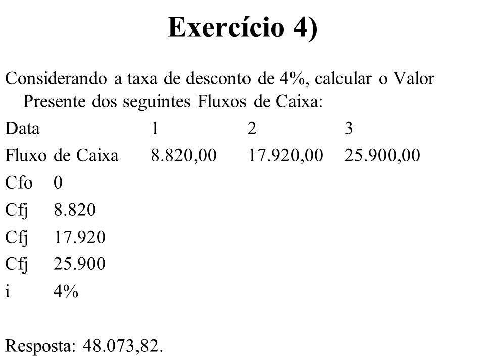 Exercício 4) Considerando a taxa de desconto de 4%, calcular o Valor Presente dos seguintes Fluxos de Caixa: Data123 Fluxo de Caixa8.820,0017.920,0025