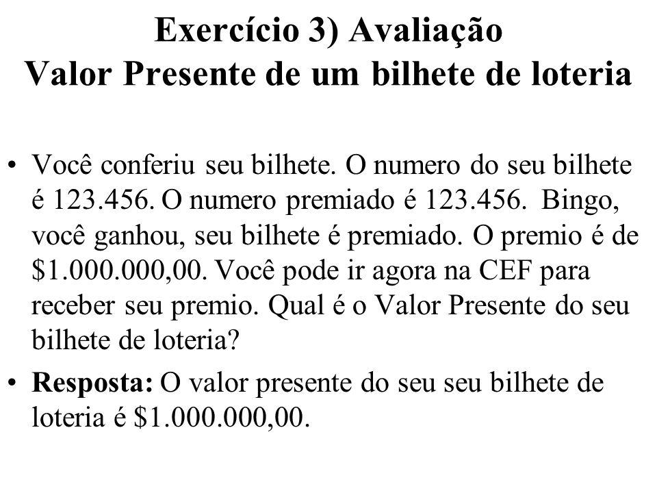 Exercício 3) Avaliação Valor Presente de um bilhete de loteria Você conferiu seu bilhete. O numero do seu bilhete é 123.456. O numero premiado é 123.4