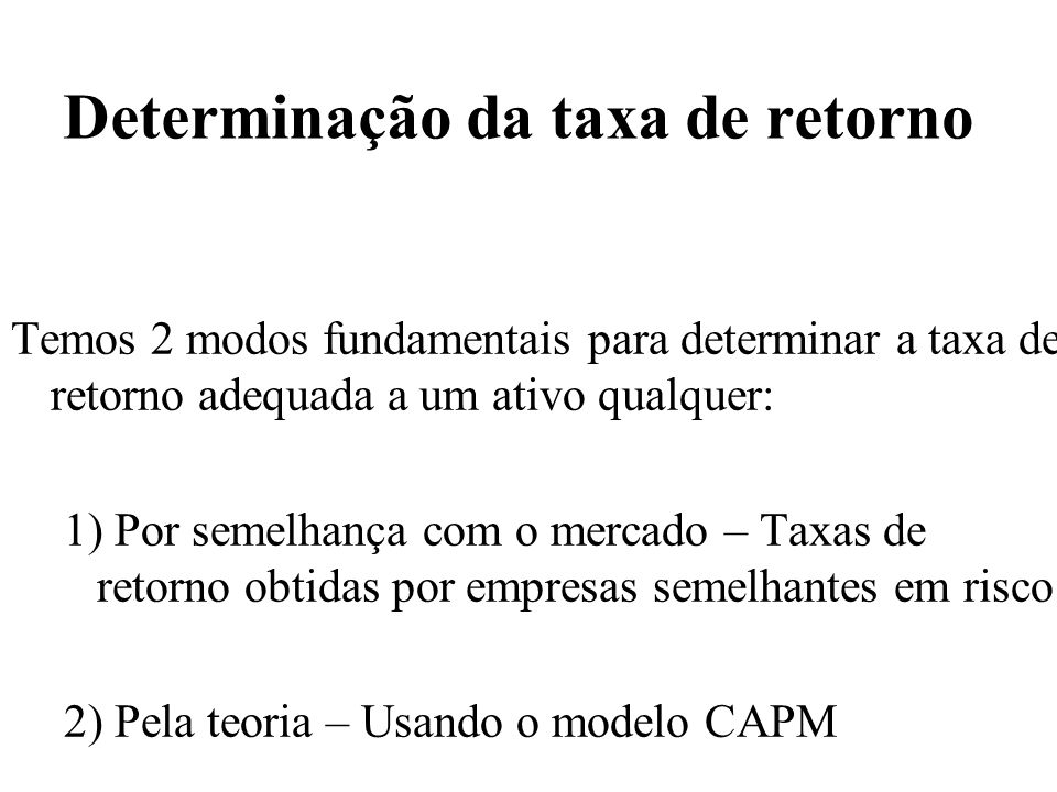 Determinação da taxa de retorno 1) Por semelhança com o mercado – Taxas de retorno obtidas por empresas semelhantes em risco