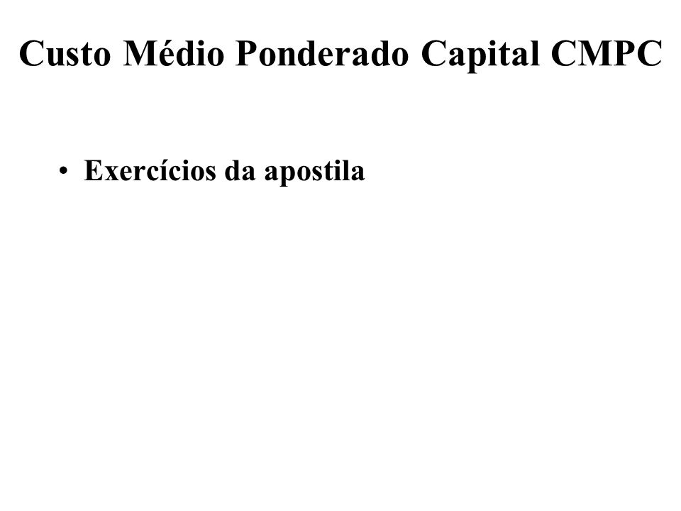Custo Médio Ponderado Capital CMPC Exercícios da apostila