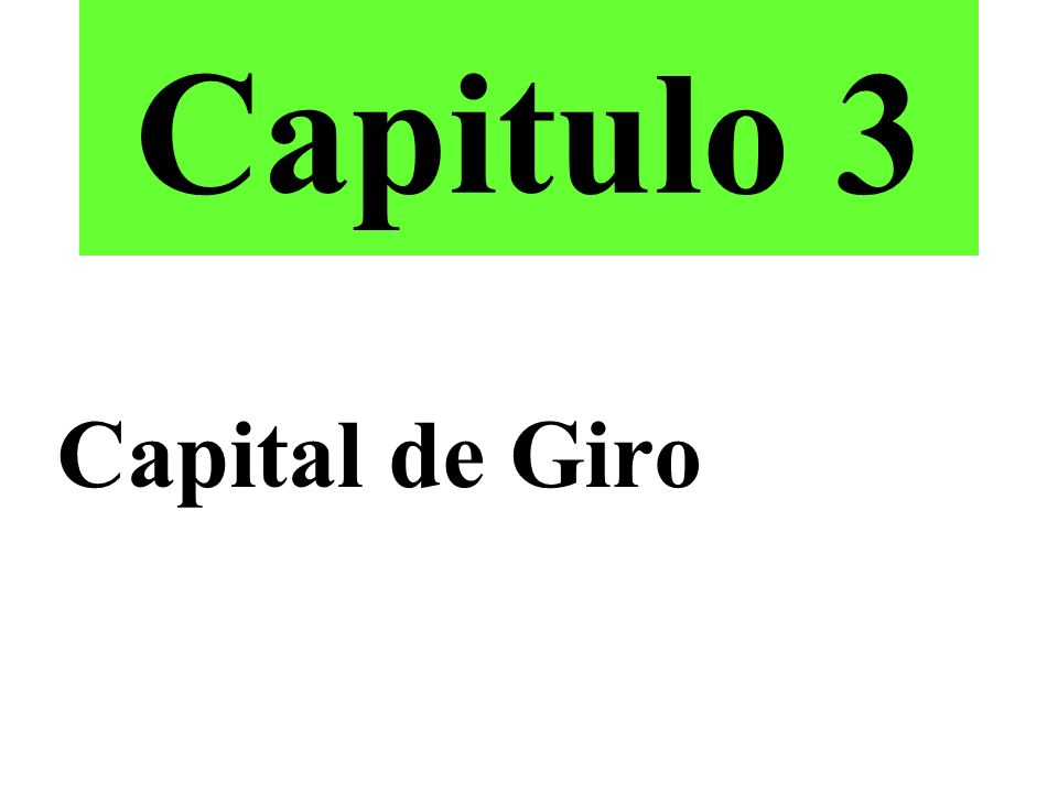 Capitulo 3 Capital de Giro