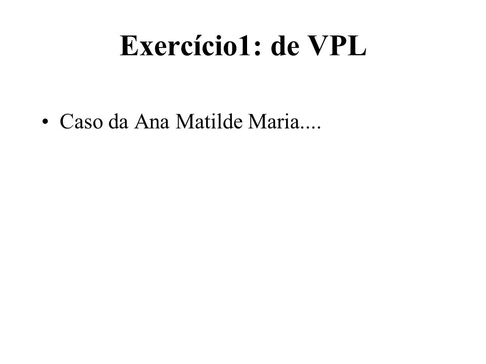 Exercício:1 de VPL t=0t=1t=2t=3 -2506080120+300