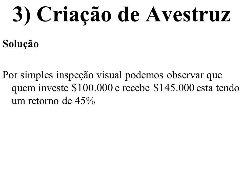 3) Criação de Avestruz Solução utilizando a HP 12C: Tecle100.000 CHSgCFo Tecle 145.000gCFj Tecle f IRR Você obtém no visor da maquina: 45%