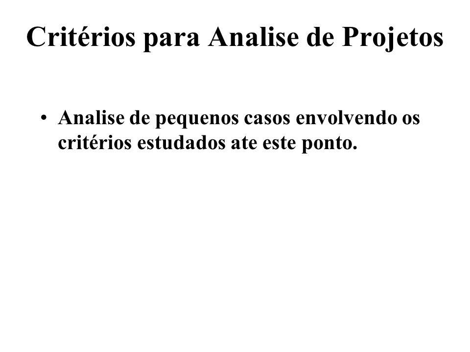 Critérios para Analise de Projetos Analise de pequenos casos envolvendo os critérios estudados ate este ponto.
