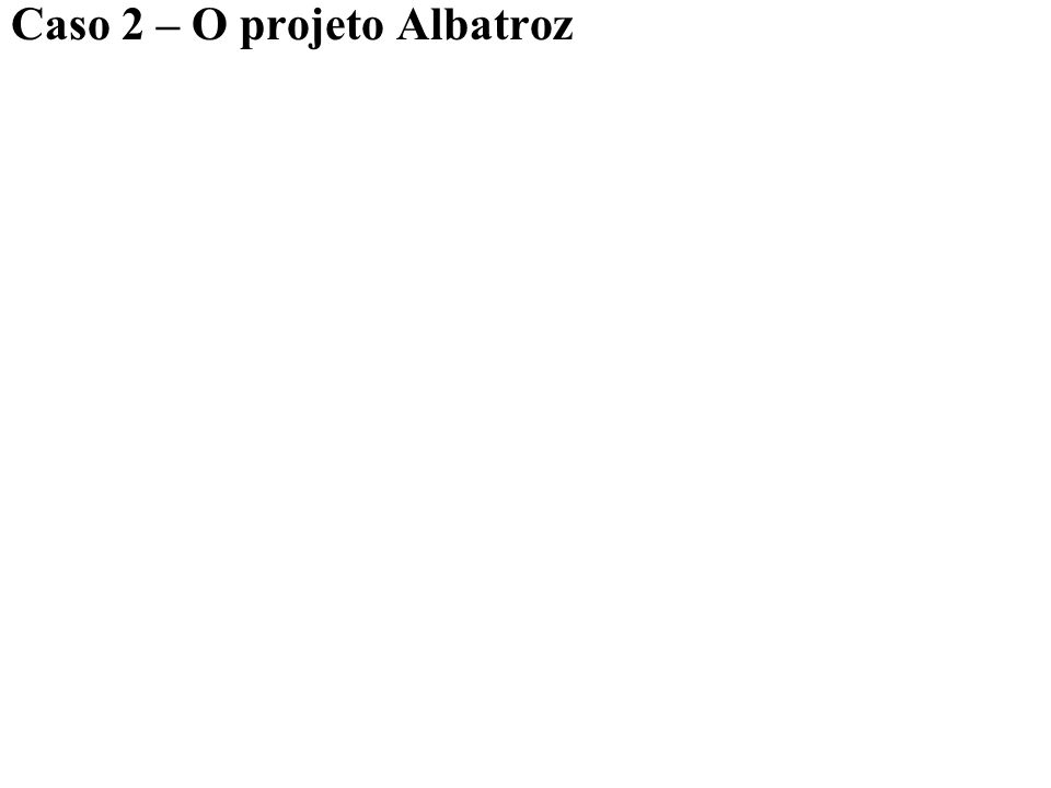 Caso 2 – O projeto Albatroz