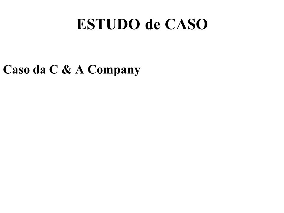 ESTUDO de CASO Caso da C & A Company