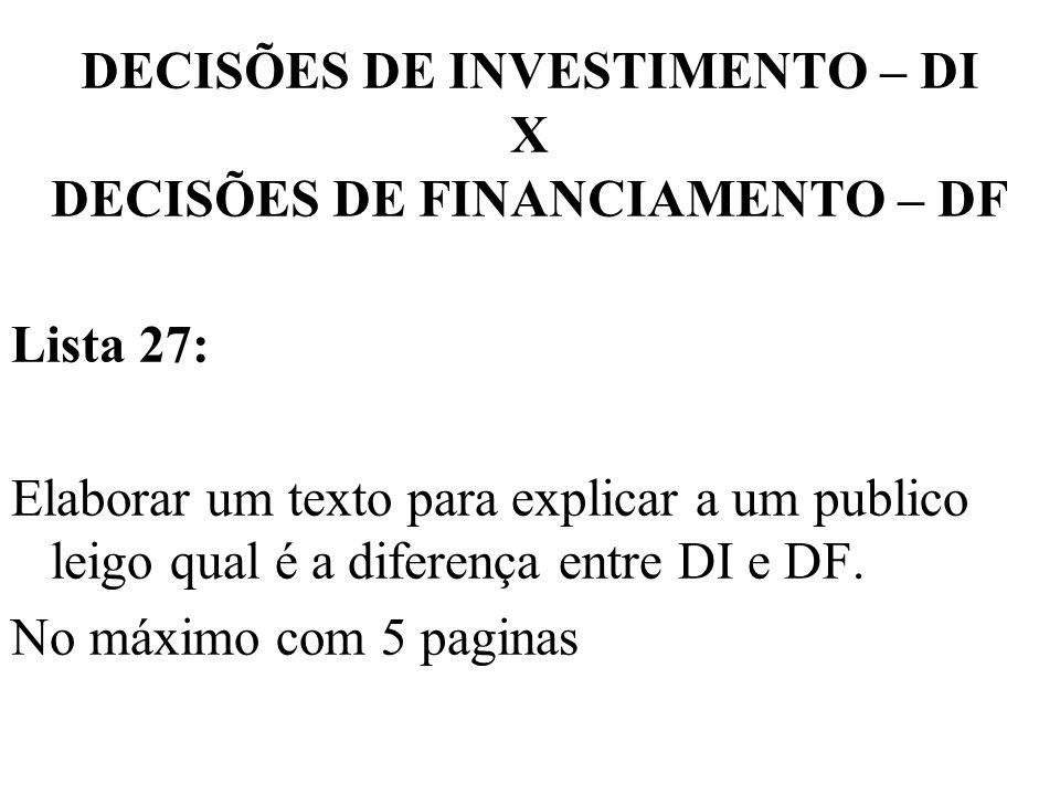 DECISÕES DE INVESTIMENTO – DI X DECISÕES DE FINANCIAMENTO – DF Lista 27: Elaborar um texto para explicar a um publico leigo qual é a diferença entre D