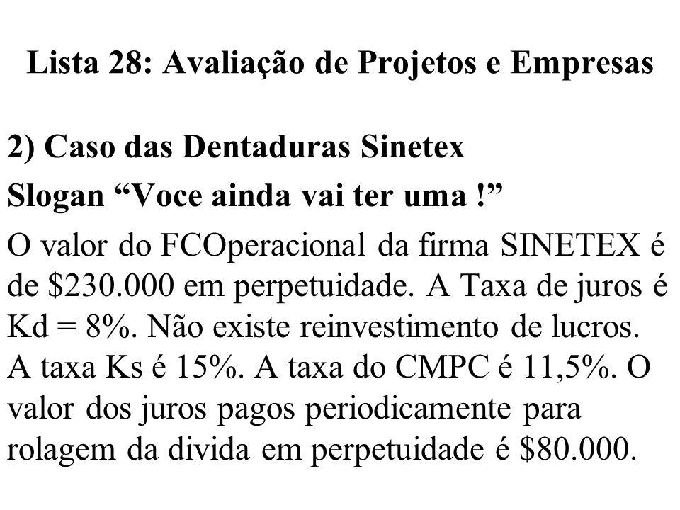 Lista 28: Avaliação de Projetos e Empresas 2) Caso das Dentaduras Sinetex Slogan Voce ainda vai ter uma ! O valor do FCOperacional da firma SINETEX é