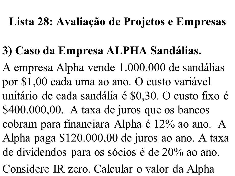 Lista 28: Avaliação de Projetos e Empresas 3) Caso da Empresa ALPHA Sandálias. A empresa Alpha vende 1.000.000 de sandálias por $1,00 cada uma ao ano.