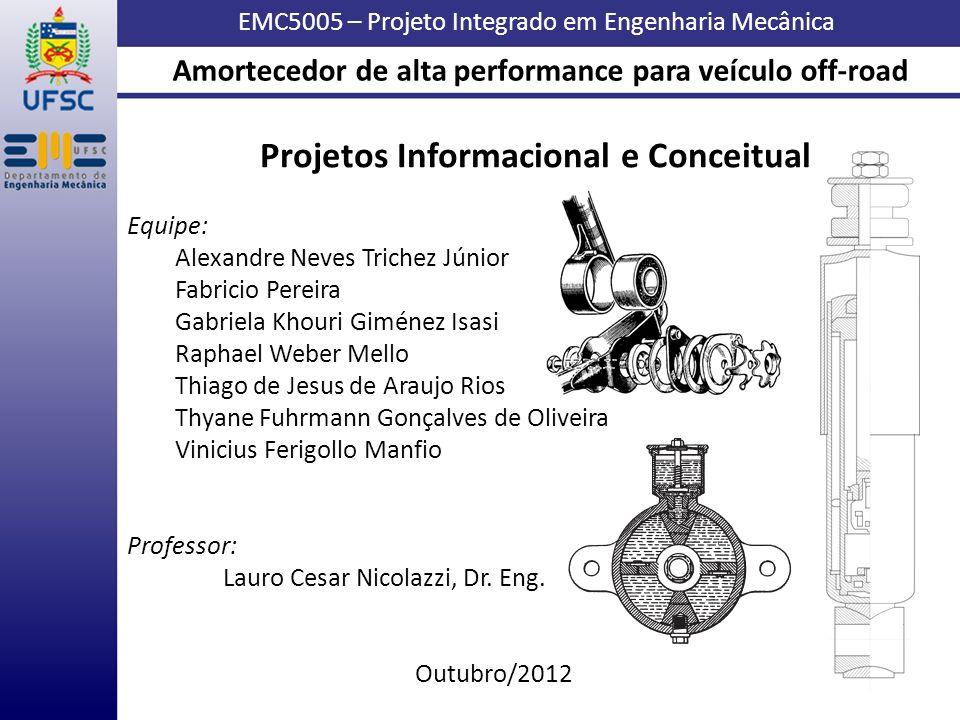 EMC5005 – Projeto Integrado em Engenharia Mecânica Projetos Informacional e Conceitual Equipe: Alexandre Neves Trichez Júnior Fabricio Pereira Gabriel