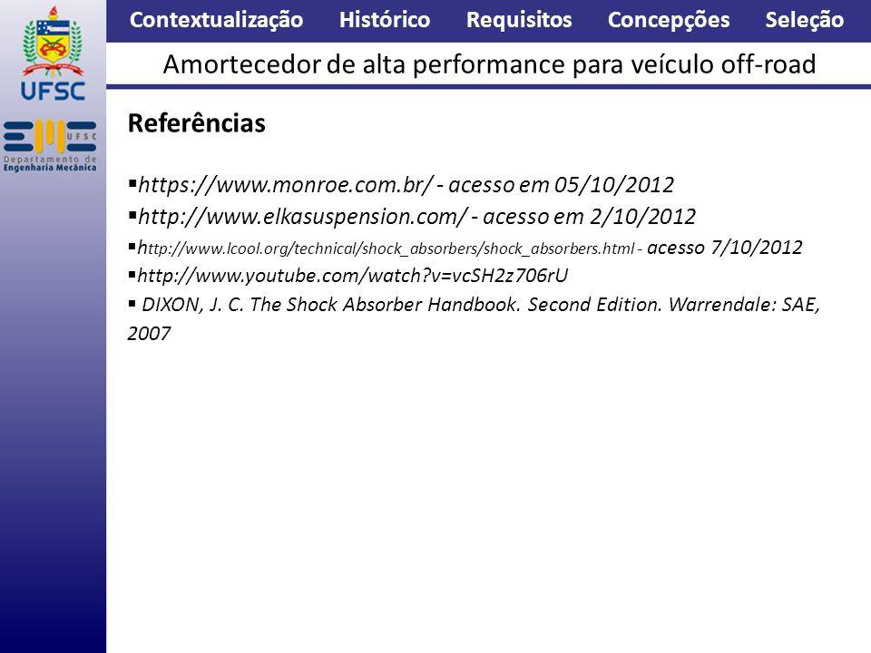 Referências https://www.monroe.com.br/ - acesso em 05/10/2012 http://www.elkasuspension.com/ - acesso em 2/10/2012 h ttp://www.lcool.org/technical/shock_absorbers/shock_absorbers.html - acesso 7/10/2012 http://www.youtube.com/watch?v=vcSH2z706rU DIXON, J.