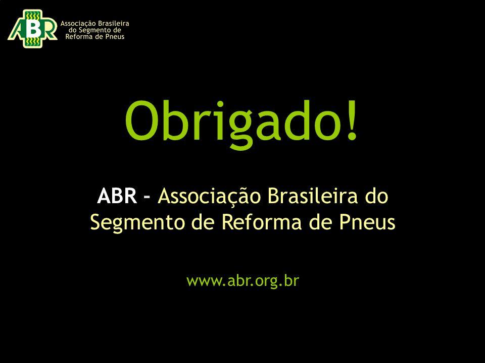 ABR - Associação Brasileira do Segmento de Reforma de Pneus www.abr.org.br Obrigado!