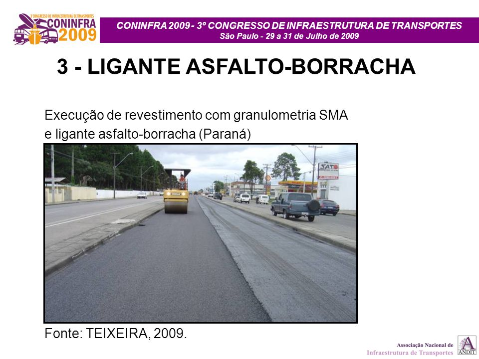 CONINFRA 2009 - 3º CONGRESSO DE INFRAESTRUTURA DE TRANSPORTES São Paulo - 29 a 31 de Julho de 2009 3 - LIGANTE ASFALTO-BORRACHA Execução de revestimen