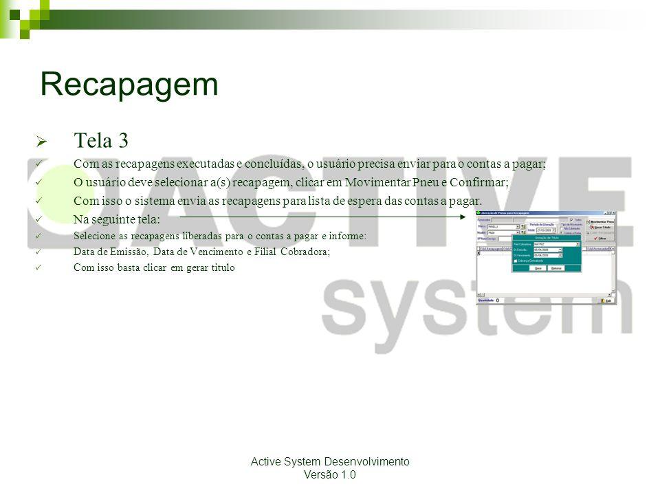Active System Desenvolvimento Versão 1.0 Recapagem Tela 3 Com as recapagens executadas e concluídas, o usuário precisa enviar para o contas a pagar; O