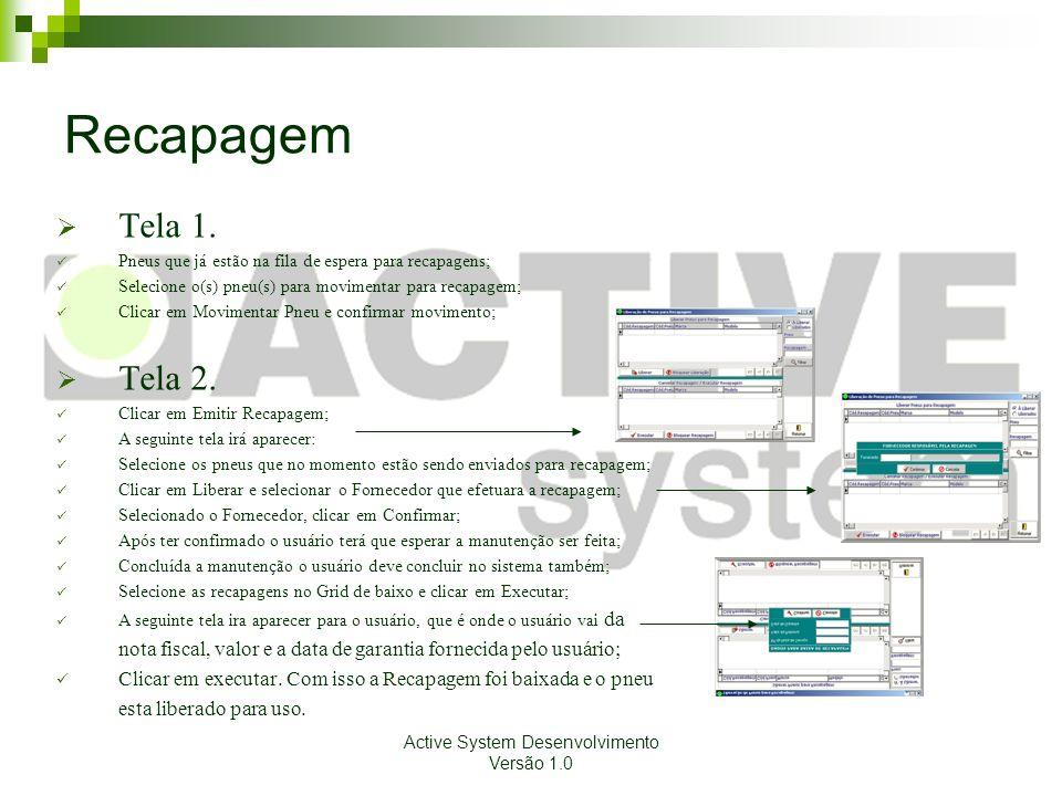 Active System Desenvolvimento Versão 1.0 Recapagem Tela 1. Pneus que já estão na fila de espera para recapagens; Selecione o(s) pneu(s) para movimenta