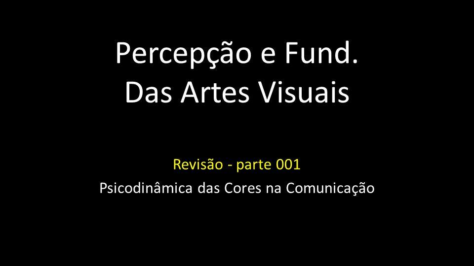 Percepção e Fund. Das Artes Visuais Revisão - parte 001 Psicodinâmica das Cores na Comunicação