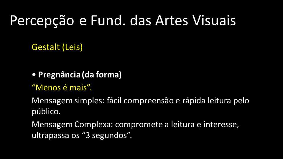 Percepção e Fund.das Artes Visuais Gestalt (Leis) Pregnância (da forma) Menos é mais.