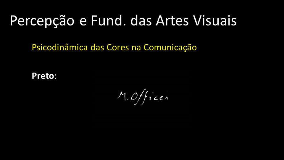 Percepção e Fund. das Artes Visuais Psicodinâmica das Cores na Comunicação Preto: