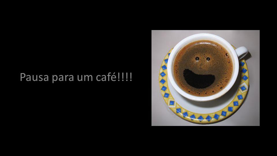 Pausa para um café!!!!