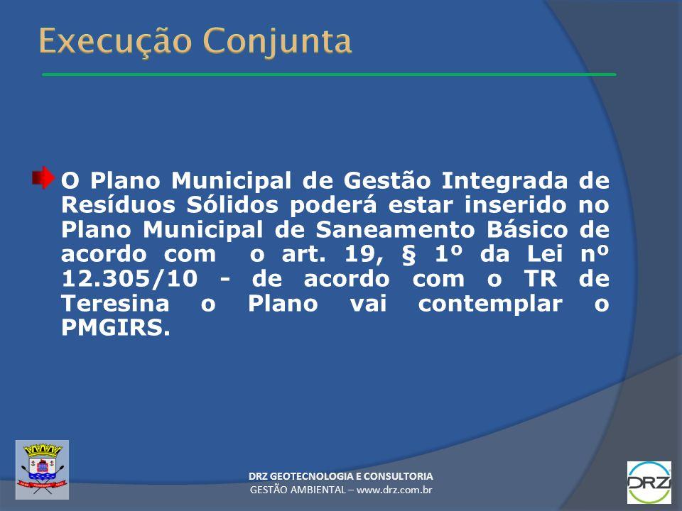 O Plano Municipal de Gestão Integrada de Resíduos Sólidos poderá estar inserido no Plano Municipal de Saneamento Básico de acordo com o art. 19, § 1º