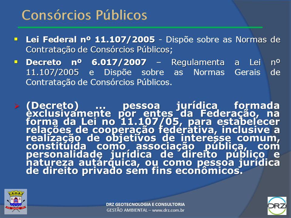 Lei Federal nº 11.107/2005 Normas de Contratação de Consórcios Públicos Lei Federal nº 11.107/2005 - Dispõe sobre as Normas de Contratação de Consórci