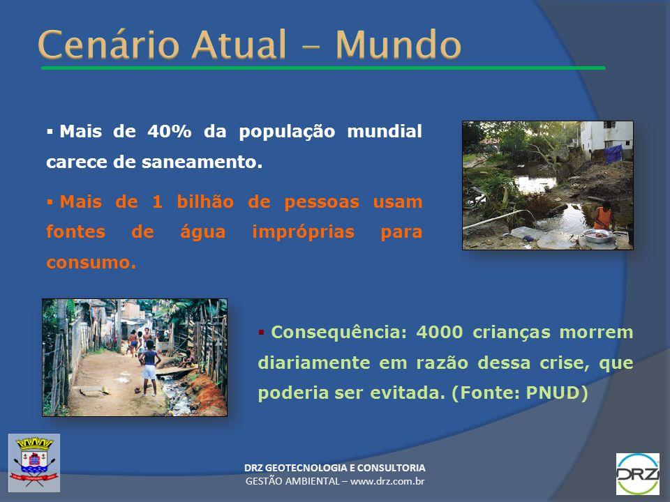 DRZ GEOTECNOLOGIA E CONSULTORIA GESTÃO AMBIENTAL – www.drz.com.br Mais de 40% da população mundial carece de saneamento. Mais de 1 bilhão de pessoas u