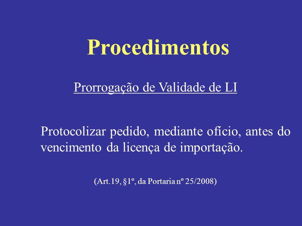 Prorrogação de Validade de LI Protocolizar pedido, mediante ofício, antes do vencimento da licença de importação. (Art.19, §1º, da Portaria nº 25/2008