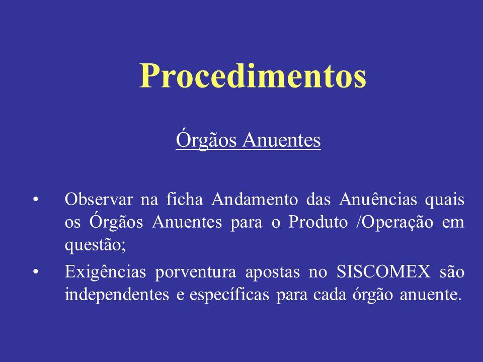 Órgãos Anuentes Observar na ficha Andamento das Anuências quais os Órgãos Anuentes para o Produto /Operação em questão; Exigências porventura apostas