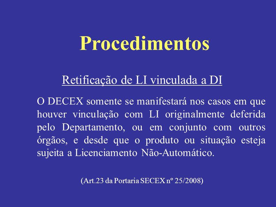 Retificação de LI vinculada a DI O DECEX somente se manifestará nos casos em que houver vinculação com LI originalmente deferida pelo Departamento, ou