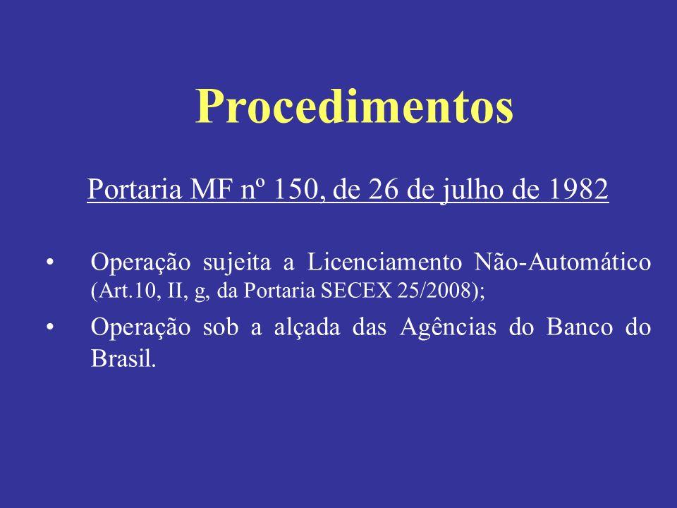Portaria MF nº 150, de 26 de julho de 1982 Operação sujeita a Licenciamento Não-Automático (Art.10, II, g, da Portaria SECEX 25/2008); Operação sob a