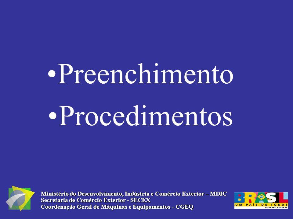 Preenchimento Procedimentos Ministério do Desenvolvimento, Indústria e Comércio Exterior – MDIC Secretaria de Comércio Exterior - SECEX Coordenação Ge