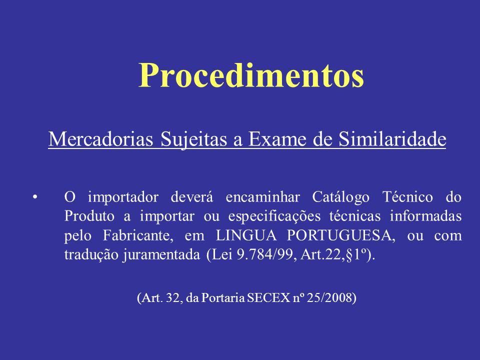 Mercadorias Sujeitas a Exame de Similaridade O importador deverá encaminhar Catálogo Técnico do Produto a importar ou especificações técnicas informad