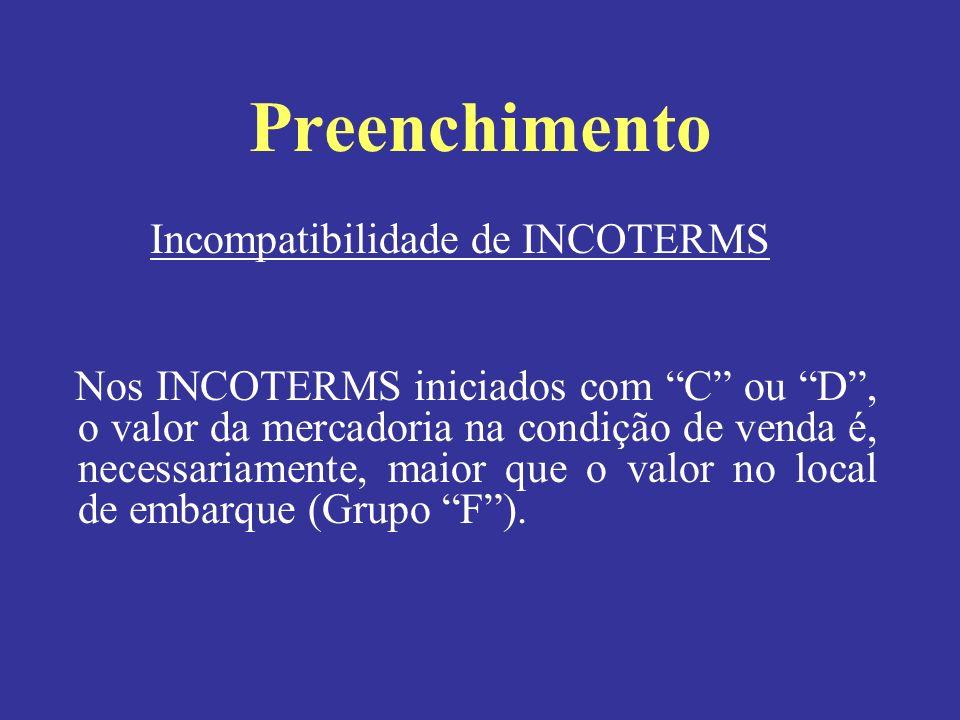 Incompatibilidade de INCOTERMS Nos INCOTERMS iniciados com C ou D, o valor da mercadoria na condição de venda é, necessariamente, maior que o valor no